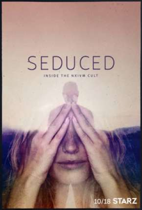 Seduced - Inside The NXIVM Cult - 1ª Temporada Completa Legendada